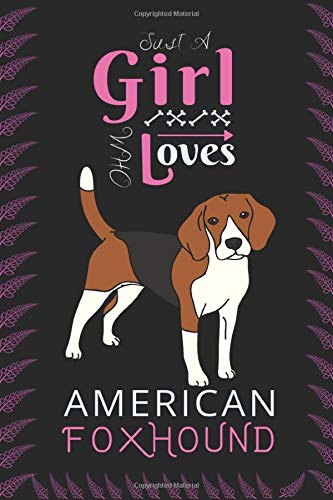 Just A Girl Who Loves American Foxhound: Best Gift for American Foxhound Lovers , 6×9 inch 100 Pages  Christmas & Birthday Gift / Journal / Notebook / Diary