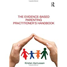 The Evidence-based Parenting Practitioner's Handbook by Kirsten Asmussen (2011-07-27)