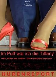 Im Puff war ich die Tiffany  Hurenreport Freier, Nutten, Zuhälter – Eine Prostituierte packt aus! (Rotlichttrilogie 4)