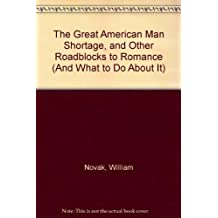 THE GREAT AMERICAN MAN SHORTAGE and Other Roadblocks to Romance (and What to Do about It) by Novak (1983-04-01)