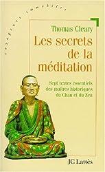 LES SECRETS DE LA MEDITATION. Sept textes essentiels des maîtres du Chan et du Zen