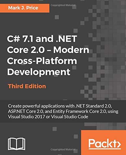 C# 7.1 and .NET Core 2.0 - Modern Cross-Platform Development - Third Edition: Create powerful applications with .NET Standard 2.0, ASP.NET Core 2.0, ... 2017 or Visual Studio Code (English Edition) -