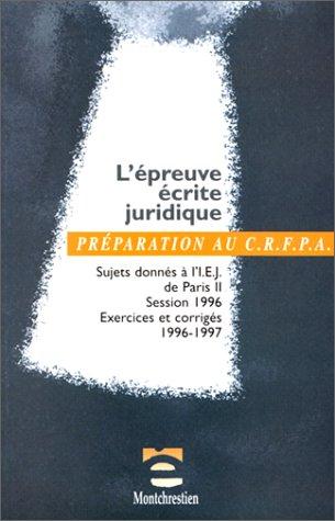 L'épreuve écrite juridique : Sujets donnés à l'IEJ de Paris II, session 1996, exercices et corrigés 1996-1997, IEJ de Paris I