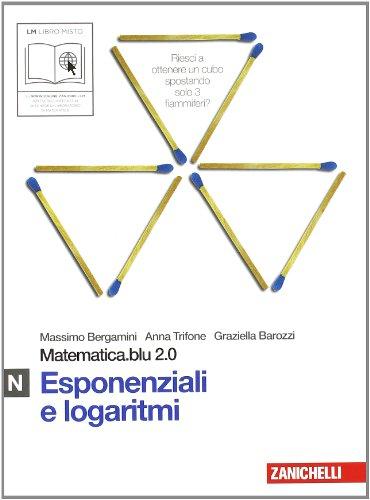 Matematica.blu 2.0. Vol. N.Blu: Esponenziali e logaritmi. Per le Scuole superiori. Con espansione online