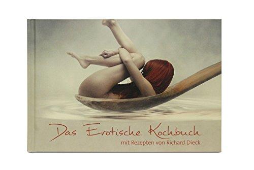 Das Erotische Kochbuch mit Rezepten von Richard Dieck