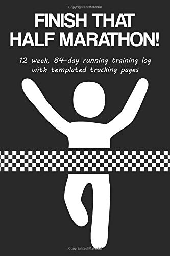 Finish That Half Marathon!: 12 Week, 84-Day Running Training Log with Templated Tracking Pages por Cutiepie Trackers