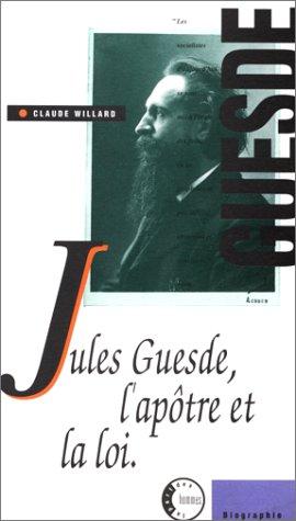 Jules Guesde, l'aptre et la loi