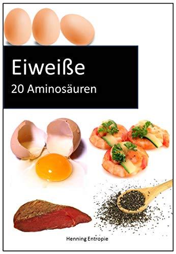 Eiweiße: 20 Aminosäuren (German Edition) por Henning Entropie