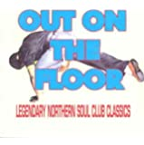 Out On The Floor Vol. 1: Legendary Northern Soul Club Classics