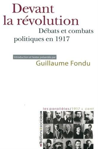 Devant la révolution : Débats et combats politiques en 1917 par Collectif