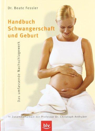 Blv Buchverlag Handbuch Schwangerschaft und Geburt: Das umfassende Nachschlagewerk
