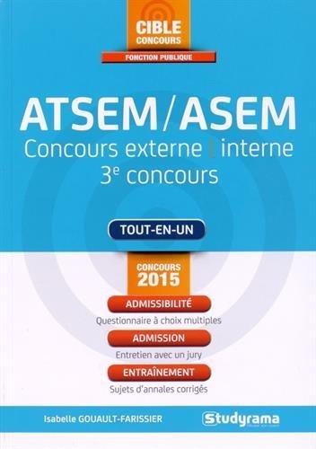 Agent territorial spcialis des coles maternelles/Agent spcialis des coles maternelles ATSEM/ASEM : Concours externe, interne, 3e concours de Isabelle Gouault-Farissier (9 mars 2015) Broch