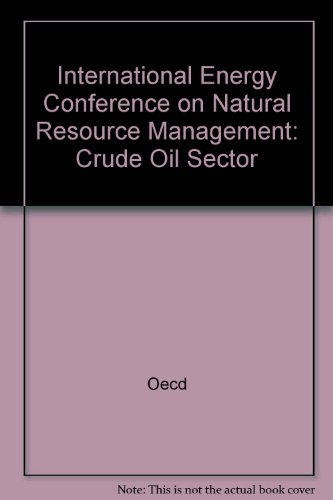 International Energy Conference on Natural Resource Management--Crude Oil Sector: Proceedings, Moscow, 23-25 November 1992