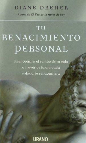 Tu renacimiento personal: Reencuentra el rumbo de tu vida a través de la olvidada sabiduría renacentista (Crecimiento personal) por Diane Dreher