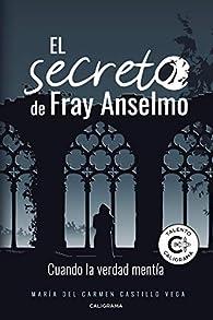 El secreto de Fray Anselmo: Cuando la verdad mentía par  María del Carmen Castillo