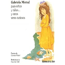 Gabriela Mistral para niños y niñas... y otros seres curiosos ~ Gabriela Mistral