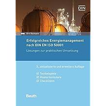 Erfolgreiches Energiemanagement nach DIN EN ISO 50001: Lösungen zur praktischen Umsetzung Textbeispiele, Musterformulare, Checklisten (Beuth Praxis)