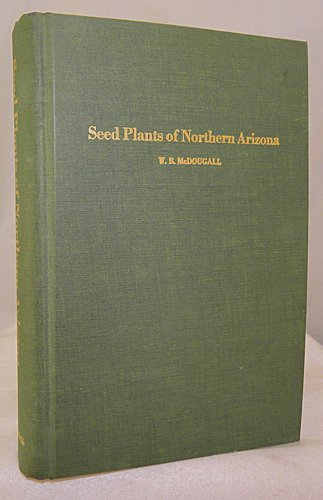Seed Plants of Northern Arizona [Hardcover] by McDougall, W.B.