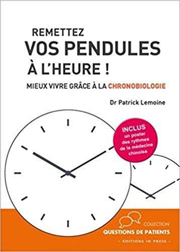 Remettez vos pendules à l'heure ! : Mieux vivre grâce à la chronobiologie