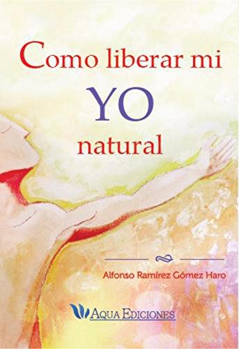 como-liberar-mi-yo-natural-spanish-edition