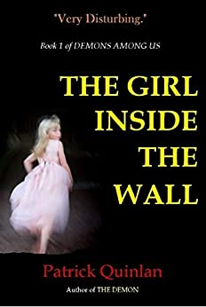 The Girl Inside the Wall: A Demon Trappers Thriller (Demons Among Us Book 1) by [Quinlan, Patrick]