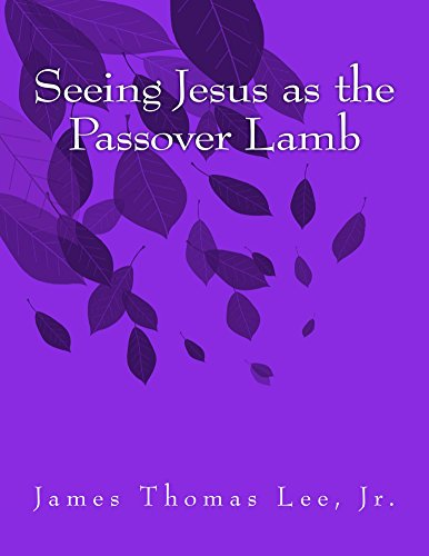 Seeing Jesus as the Passover Lamb (English Edition)