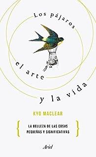 Los pájaros, el arte y la vida par Kyo Maclear