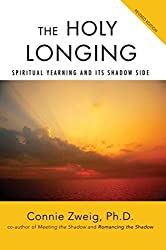 [(The Holy Longing : Spiritual Yearning and Its Shadow Side)] [By (author) Connie Zweig] published on (March, 2008)