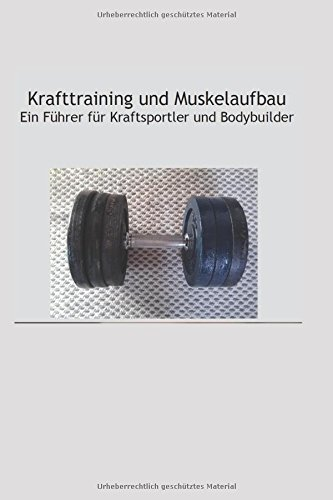 Krafttraining und Muskelaufbau - Ein Führer für Kraftsportler und Bodybuilder: Krafttraining - Muskelaufbau - Bodybuilding por Jochen Arndt