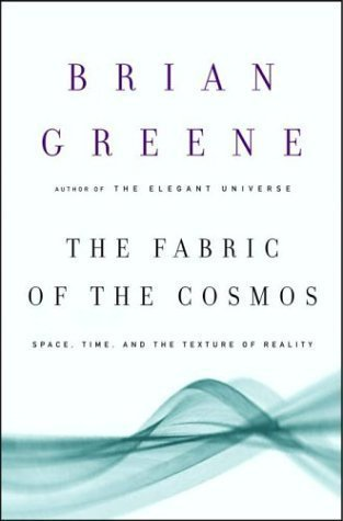The Fabric of the Cosmos: Space, Time, and the Texture of Reality by Brian Greene (Feb 10 2004)