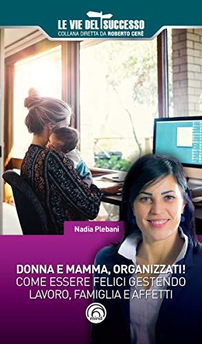 Donna e mamma, organizzati! Come essere felici gestendo famiglia, lavoro e affetti