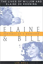 Elaine and Bill: Portrait of a Marriage : The Lives of Willem and Elaine De Kooning