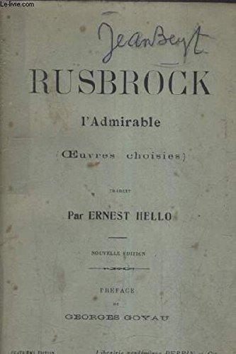 RUSBROCK L'ADMIRABLE (OEUVRES CHOISIES) TRADUIT PAR ERNEST HEELO / NOUVELLE EDITION PRECEDE D'UN AVANT PROPOS DE GEORGES GOYAU.