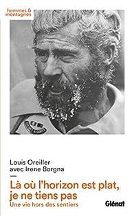 Là où l'horizon est plat je ne tiens pas : Une vie hors des sentiers par Louis Oreiller
