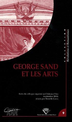 George Sand et les arts : Actes du colloque international organisé du 5 au 9 septembre 2004 au Château d'Ars