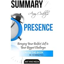 Amy Cuddy's Presence: Bringing Your Boldest Self to Your Biggest Challenges Summary by Ant Hive Media (2016-03-28)
