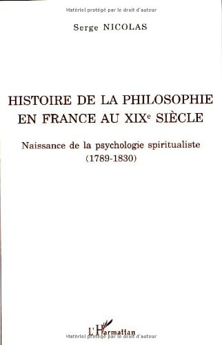 Histoire de la philosophie en France au XIXe siècle : Naissance de la psychologie spiritualiste (1789-1830)