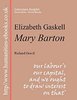 mary barton by elizabeth gaskell essay Abstract this essay examines the dissonant bible quotation in elizabeth gaskell's mary barton (1848) as a case study of the multivalent force biblical language.