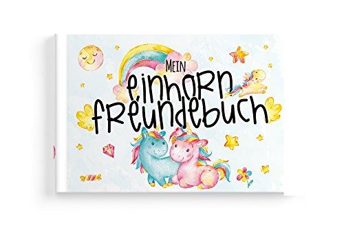 Mein Einhorn Freundebuch - Ein witziges Erinnerungsalbum zum Eintragen für alle Freunde und Einhorn Fans mit viel Glitzer und Deinem eigenen Einhorn Namen (Einfache Einhorn Kostüm)