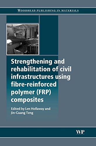 Strengthening and Rehabilitation of Civil Infrastructures Using Fibre-Reinforced Polymer (FRP) Composites (Woodhead Publishing Series in Civil and Structural Engineering)