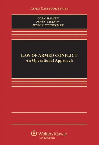 The Law of Armed Conflict: An Operational Approach (Aspen Casebook)