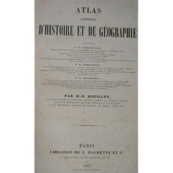 Atlas universel d'Histoire et de Géographie contenant 1 . la chronologie... 2 . la généalogie... 3 la géographie,... par M.-N. Bouillet