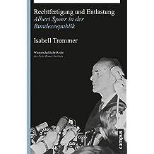 Rechtfertigung und Entlastung: Albert Speer in der Bundesrepublik (Wissenschaftliche Reihe des Fritz Bauer Instituts)