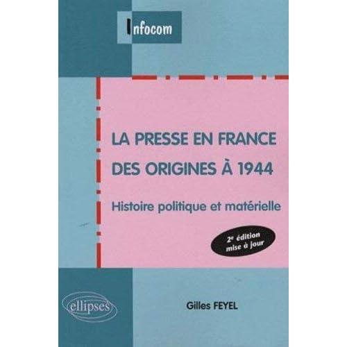 La presse en France des origines à 1944 : Histoire politique et matérielle by Gilles Feyel(2007-07-19)