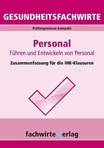 Gesundheitsfachwirte: Personal: Zusammenfassung für die IHK-Klausuren 2019 (Gesundheitsfachwirte Zusammenfassungen 5)
