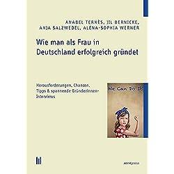 Wie man als Frau in Deutschland erfolgreich gründet: Herausforderungen, Chancen, Tipps & spannende Gründerinnen-Interviews