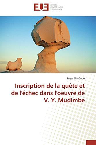 Inscription de la quête et de l'échec dans l'oeuvre de v. y. mudimbe (OMN.UNIV.EUROP.)