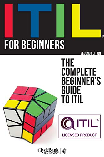 ITIL For Beginners: The Complete Beginner\'s Guide to ITIL