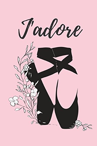 J'adore: Pink Blank Lined Notebook - Ballet Gift Ideas For Teachers, Girls, Teens and Women por SassyStylus Designs