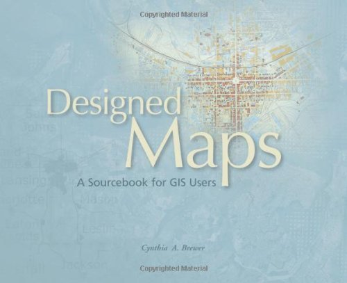Designed Maps: A Sourcebook for GIS Users by Cynthia A Brewer (2008-03-01)
